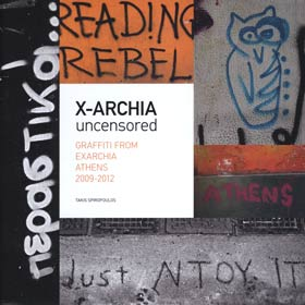 X-Archia, Uncensored, Graffiti from Exarchia Athens 2009-2012 (In Greek, English)