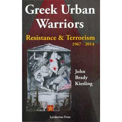 Greek Urban Warriors, Resistance & Terrorism 1967-2014, by John Brady Kiesling, In English