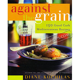 Against the Grain: 150 Good Carb Mediterranean Recipes, by Diane Kochilas (In English)