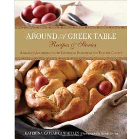 Around a Greek Table: Recipes & Stories Arranged According to the Liturgical Seasons of the Eastern