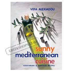 Vefa Alexiadou Sunny Mediterranean Cuisine - Seafood and Vegetarian Dishes