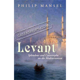 Levant: Splendour and Catastrophe on the Mediterranean, by Philip Mansel