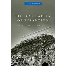 The Lost Capital of Byzantium: The History of Mistra and the Peloponnese, by Steven Runciman