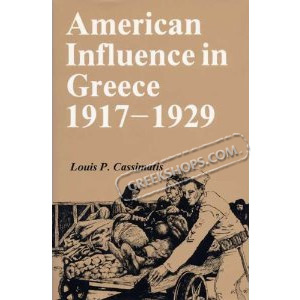 American Influence in Greece, 1917-1929, by Louis P. Cassimatis, In English