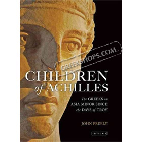 Children of Achilles: The Greeks in Asia Minor since the Days of Troy, by John Freely