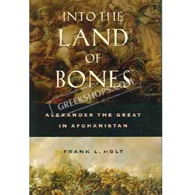 Into the Land of Bones : Alexander the Great in Afghanistan