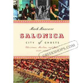 Salonica, City of Ghosts : Christians, Muslim And Jews, 1430-1950