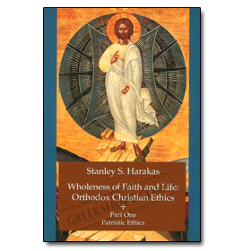 Wholeness of Faith and Life: Orthodox Christian Ethics Part One