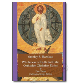 Wholeness of Faith and Life: Orthodox Christian Ethics Part Two